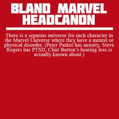 There is a separate universe for each character in the Marvel Universe where they have a mental or physical disorder. (Peter Parker has anxiety, Steve Rogers has PTSD, Clint Barton's hearing loss is...