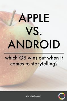 Apple or Android? Which OS wins out when it comes to storytelling?  -content marketing, smartphone, apps