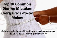 "Brides & Grooms ~ New article, ""Top 10 Common Dieting Mistakes Every Bride-to-be Makes"" on my ‪#‎Weddings Blog (designed not to sell, but to teach!). Something new about Weddings is posted every 4th day! More than 515 FREE Articles! Tell your friends by clicking ""SHARE."" ~ https://CelebrateIntimateWeddings.wordpress.com/2015/02/13/dieting-mistakes/  Another Wedding HotSpot:  http://www.CelebrateIntimateWeddings.com"