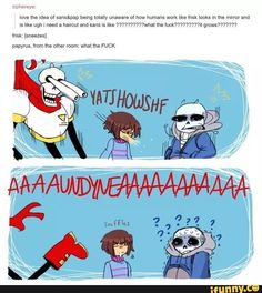 Sans face: So disturbed right now... what the heck is that thing comin' from your nose