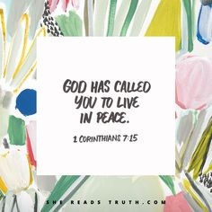 """""""God has called you to live in peace."""" —1 Corinthians 7:15 