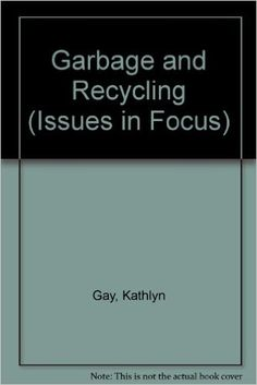 Garbage and Recycling (Issues in Focus): Kathlyn Gay: 9780894903212: Amazon.com: Books
