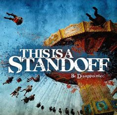 This Is A Standoff - Be Disappointed   Be Disappointed is the second album from Canadian punk rock band, This Is a Standoff. It was leaked on the internet on 24th March 2009, and released officially on 30th March 2009 on Funtime Records.