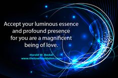 Accept your luminous essence and profound presence for you are a magnificent being of love.-Harold W. Becker #unconditionallove unconditional love peace harmony joy