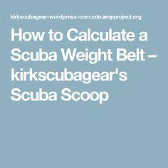 How to Calculate a Scuba Weight Belt – kirkscubagear's Scuba Scoop