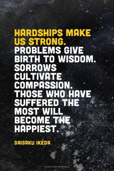 Hardships make us strong.