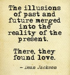 """The illusions of past and future merged into the reality of the present.  There, they found love. ~ """"Merging Illusions"""""""