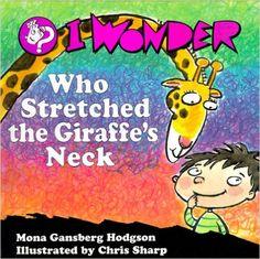 I Wonder Who Stretched the Giraffe's Neck