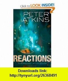 Reactions The Private Life of Atoms (9780199695126) Peter Atkins , ISBN-10: 0199695121  , ISBN-13: 978-0199695126 ,  , tutorials , pdf , ebook , torrent , downloads , rapidshare , filesonic , hotfile , megaupload , fileserve