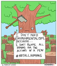 """I don't need environmentalism because...I don't blame all humans for the actions of a few. #NotAllHumans"" [follow this link to find a short video and analysis of the straw feminist trope: http://www.thesociologicalcinema.com/1/post/2011/09/tropes-vs-women-6-the-straw-feminist.html] Artist: Rebecca Cohen"