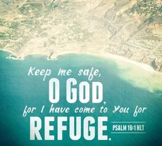 Keep me safe, O God, for I have come to You for Refuge. Powerful Scriptures, Biblical Quotes, Bible Verses Quotes, Religious Quotes, Powerful Words, Spiritual Quotes, Bible Scriptures, Jesus And Mary Pictures, Psalm 16