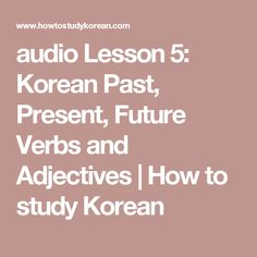 audio Lesson 5: Korean Past, Present, Future Verbs and Adjectives | How to study Korean
