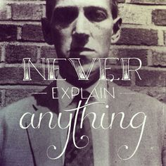 """""""Never explain anything"""" quote by HP Lovecraft"""
