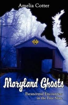 Maryland Ghosts: Paranormal Encounters In The Free State Book by Amelia Cotter