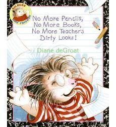 No More Pencils, No More Books, No More Teacher's Dirty Looks! by Diane deGroat | Scholastic.com