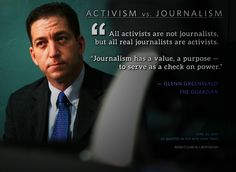 """… all real journalists are activists."" Glenn Greenwald, journalist for 'The Guardian.'"