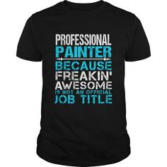 PROFESSIONAL PAINTER T Shirts, Hoodies. Check price ==► https://www.sunfrog.com/LifeStyle/PROFESSIONAL-PAINTER-109757906-Black-Guys.html?41382 $22.99