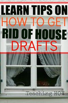 Learn tips on how to get rid of house drafts..  Because for how to tips - Click on the following link!  http://www.teachinghow.com/how-to-get-rid-of-house-drafts/