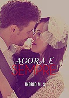 Amazon.com.br eBooks Kindle: Agora e Sempre, Ingrid M. S., Ana Martines, Luene Langhammer Alves