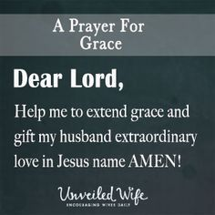 Prayer Of The Day – Grace In Marriage --- Dear Lord, Thank you for gifting me amazing grace. Thank you for forgiving me and having mercy on me. You grace has transformed my life and it has transformed my marriage. I pray I can be like you and extend grace to my husband. Sometimes he does … Read More Here http://unveiledwife.com/prayer-of-the-day-grace-in-marriage/
