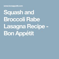 squash and broccoli rabe lasagna squash and broccoli rabe lasagna ...