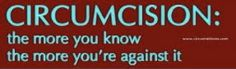 Circumcision: The more you know the more you're against it.