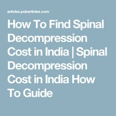 How To Find Spinal Decompression Cost in India | Spinal Decompression Cost in India How To Guide