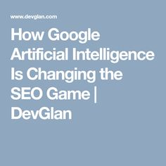 How Google Artificial Intelligence Is Changing the SEO Game | DevGlan