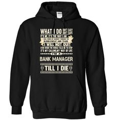 I Will Not Quit I'm A Proud Bank Manager Till I Die T-Shirts, Hoodies