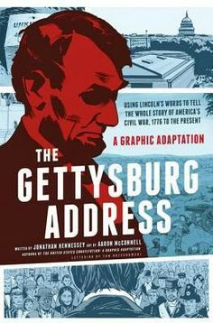 The Gettysburg Address - a GN for everyone... history buffs and those new to American History will love it!