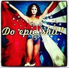 Do epic shit! Wonder Woman Quotes, Crossfit Motivation, Crossfit Humor, Lynda Carter, Cinema, Dc Memes, Wonder Women, Illustrations, Our Lady