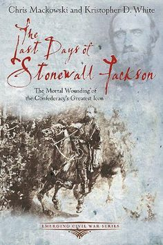 The Last Days of Stonewall Jackson: The Mortal Wounding of the Confederacy's Greatest Icon (Emerging Civil War Series), http://www.amazon.com/dp/B00E8HPN0I/ref=cm_sw_r_pi_awdm_9e3Gtb1W569RW