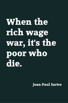 And it is the poor ones who don't live under government control who are the wisest beings on earth... Jean-Paul Sartre