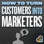 How To Turn Your Customers Into Marketers