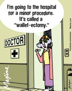 "I'm going to the hospital for a minor procedure. It's called it a ""wallet-ectomy."""