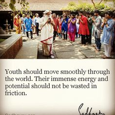 #Youth should move smoothly through the world. Their #immense #energy and #potential should not be wasted in #friction. #QOTD #quotesandsayings #quotestoliveby @isha.foundation @isha_usa