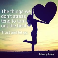 """The thing we don't stress tend to turn out the best Trust and let go."" Mandy Hale"