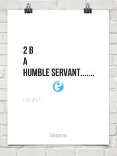 2 b a humble servant....... by mullato7 #445144
