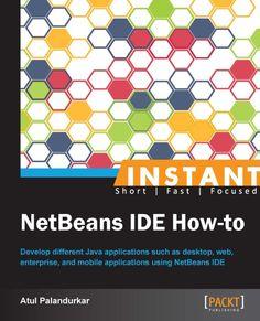 NetBeans IDE How-to : Atul Palandurkar : Packt Publishing, UK