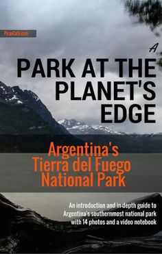 An introduction and in-depth guide to Argentina's southernmost national park with 14 photos and a video notebook