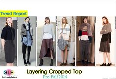 Layering Cropped Top Fashion Trend For Pre-Fall 2014. MoreCropped TopFashion Trend For Pre-Fall 2014. MoreLayering Fashion Trend For Pre-Fall 2014. Click on the Image to See it in a Full Size. January 17th, 2014 12:52 P.M. GMT.
