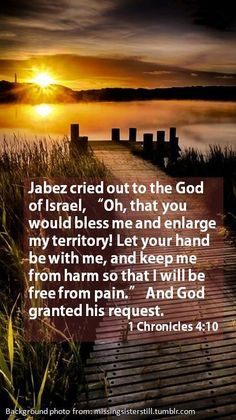 Prayer of Jabez, is one of my many favorite verses from the bible. All that is written about him is written in two verses, but it all that needs to be written; He prayed, God granted his request. Prayer Scriptures, Faith Prayer, Bible Verses Quotes, Faith In God, Faith Quotes, Bible Prayers, Prayer Quotes, Wisdom Quotes, 1 Chronicles