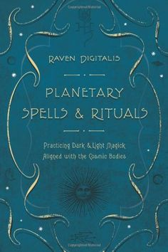Planetary Spells & Rituals: Practicing Dark & Light Magick Aligned with the Cosmic Bodies, Raven Digitalis