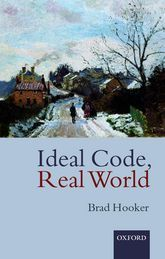 Ideal Code, Real World: A Rule-Consequentialist Theory of Morality - Oxford Scholarship University Of Reading, Morality, Theory, Oxford, Coding, This Or That Questions, World, Book, Morals