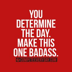You determine it. You.  Carpe diem! #motivation