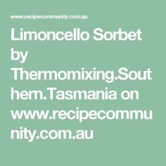 Limoncello Sorbet by Thermomixing.Southern.Tasmania on www.recipecommunity.com.au