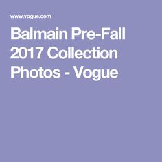 Balmain Pre-Fall 2017 Collection Photos - Vogue