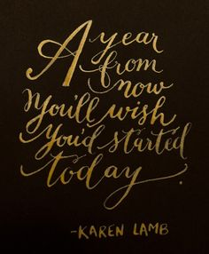 """""""A year from now you'll wish you'd started today"""" Lettering by Kelly Cummings via The Sweetest Occasion"""