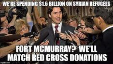 Meme of Canadian PM insisting taxpayers give more to disaster replied - write your Local member of parliament and get Trudeau out ASAP. Trudeau Canada, Praying For Our Country, Fort Mcmurray, Cognitive Dissonance, Syrian Refugees, Political Memes, Justin Trudeau, Freedom Of Speech, Truth Hurts
