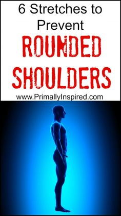 Stretches to Prevent Rounded Shoulders PrimallyInspired.com